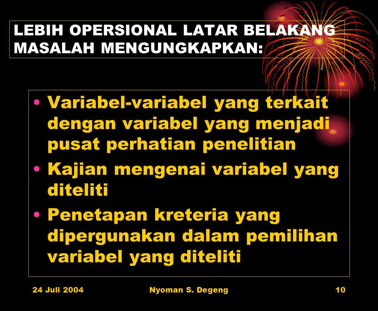 24 Juli 2004Nyoman S. Degeng9 LATAR BELAKANG MASALAH PENELITIAN Mengungkapkan: Kaitan antara kegiatan penelitian yang akan dilaksanakan dengan pengeta