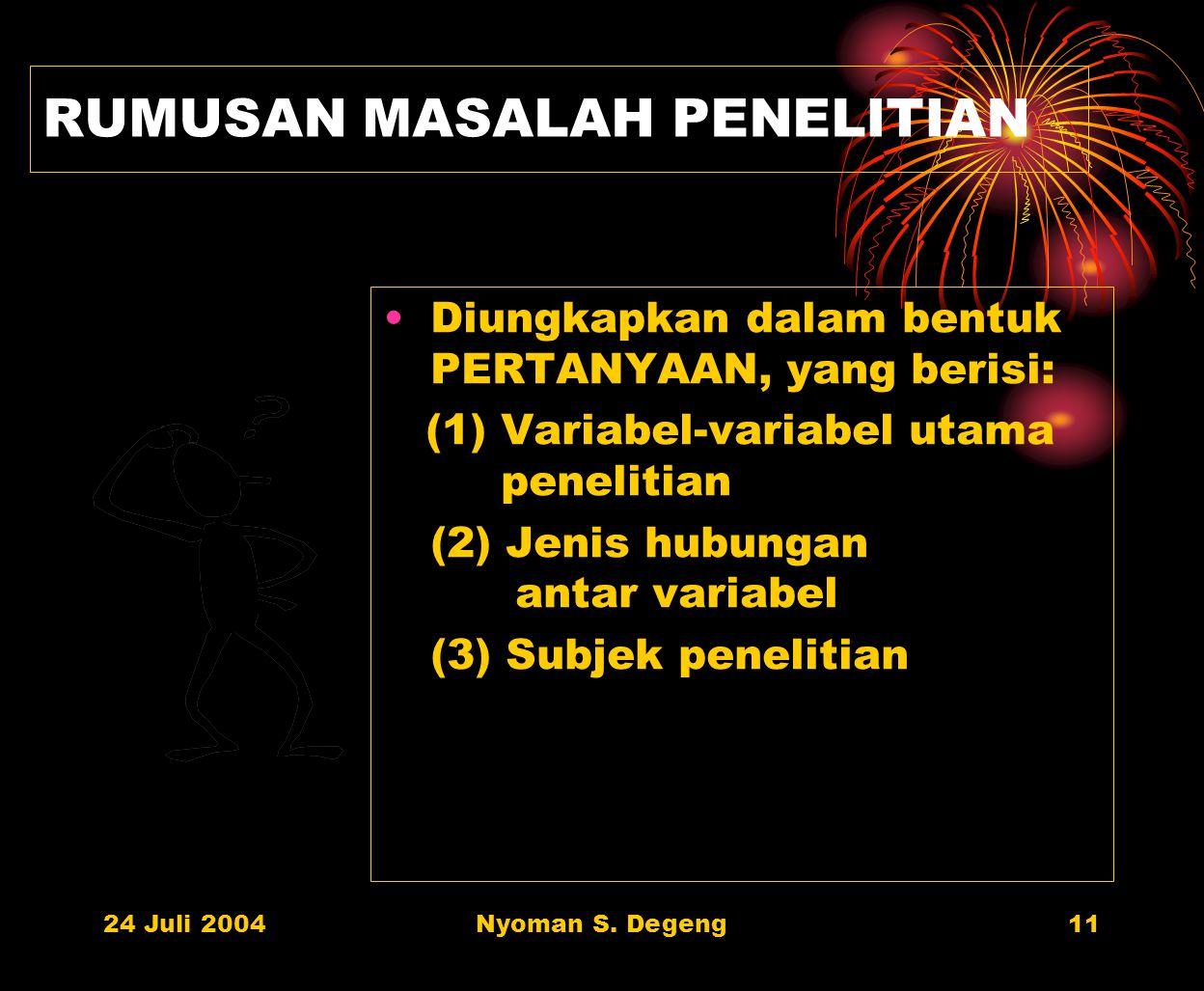24 Juli 2004Nyoman S. Degeng10 LEBIH OPERSIONAL LATAR BELAKANG MASALAH MENGUNGKAPKAN: Variabel-variabel yang terkait dengan variabel yang menjadi pusa