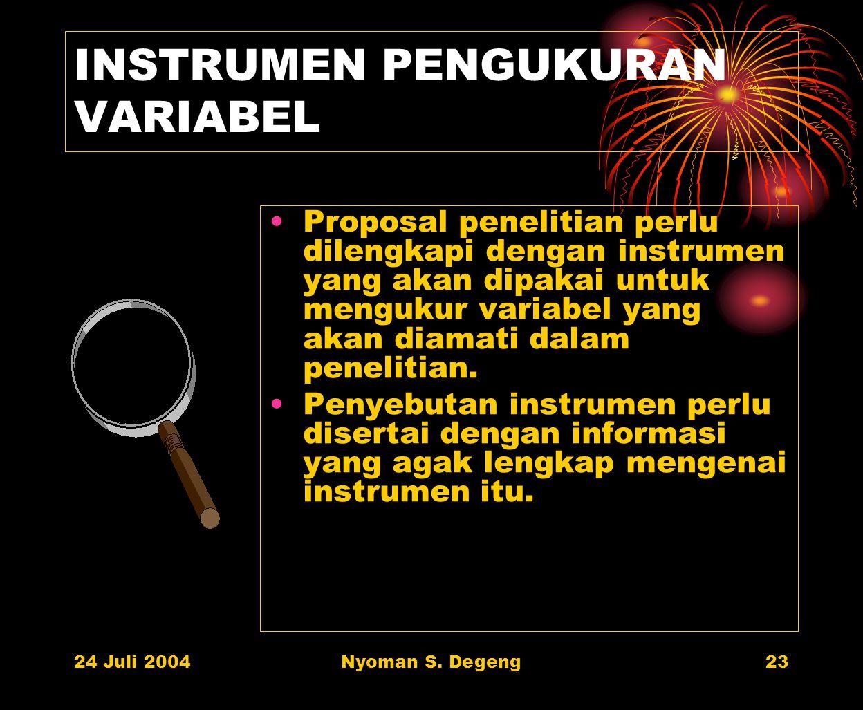 24 Juli 2004Nyoman S. Degeng22 VARIABEL-VARIABEL PENELITIAN Mengungkapkan variabel- variabel utama penelitian, termasuk pilahannya. Mulai dari variabe