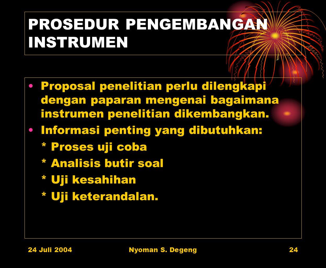 24 Juli 2004Nyoman S. Degeng23 INSTRUMEN PENGUKURAN VARIABEL Proposal penelitian perlu dilengkapi dengan instrumen yang akan dipakai untuk mengukur va