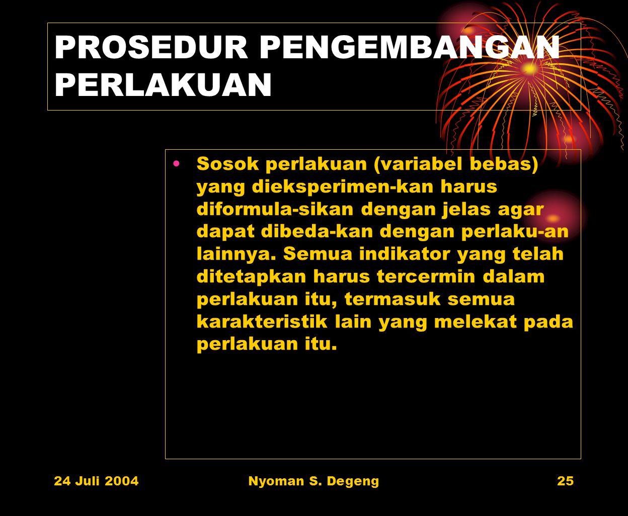 24 Juli 2004Nyoman S. Degeng24 PROSEDUR PENGEMBANGAN INSTRUMEN Proposal penelitian perlu dilengkapi dengan paparan mengenai bagaimana instrumen peneli