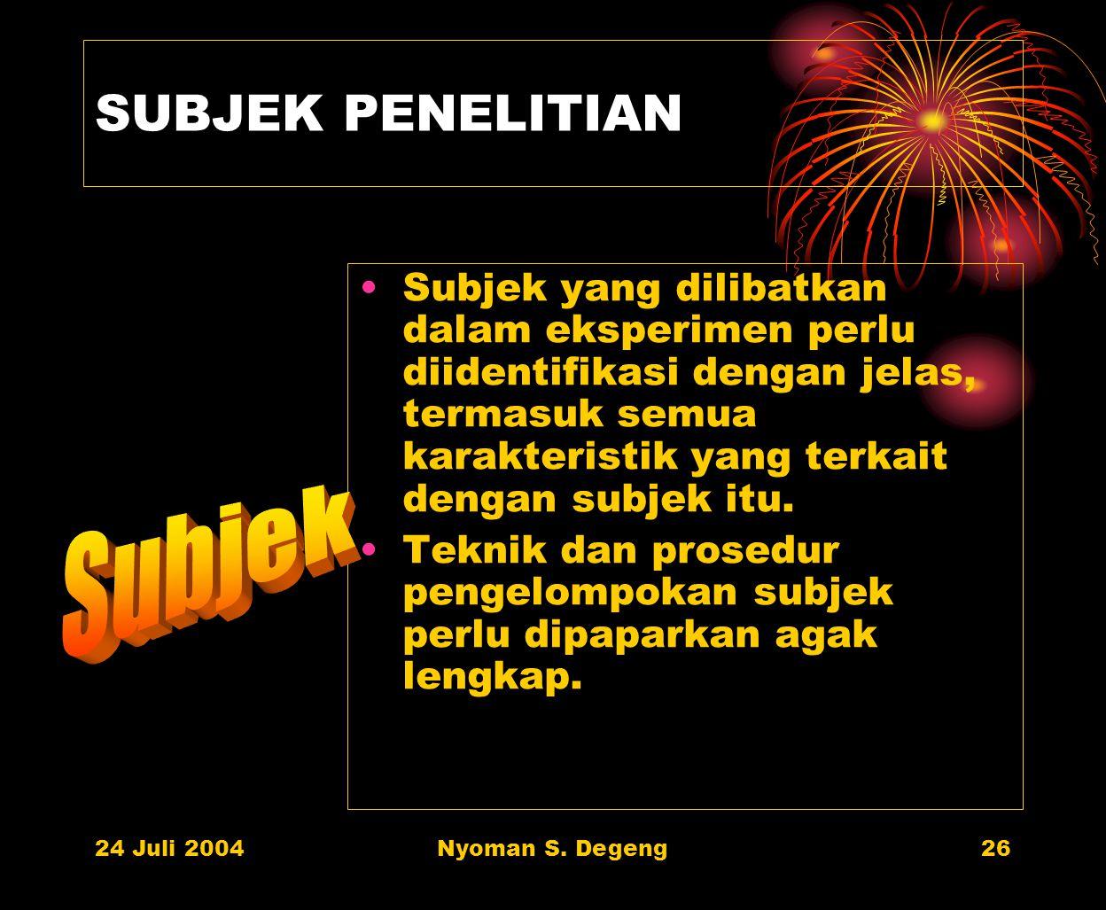 24 Juli 2004Nyoman S. Degeng25 PROSEDUR PENGEMBANGAN PERLAKUAN Sosok perlakuan (variabel bebas) yang dieksperimen-kan harus diformula-sikan dengan jel