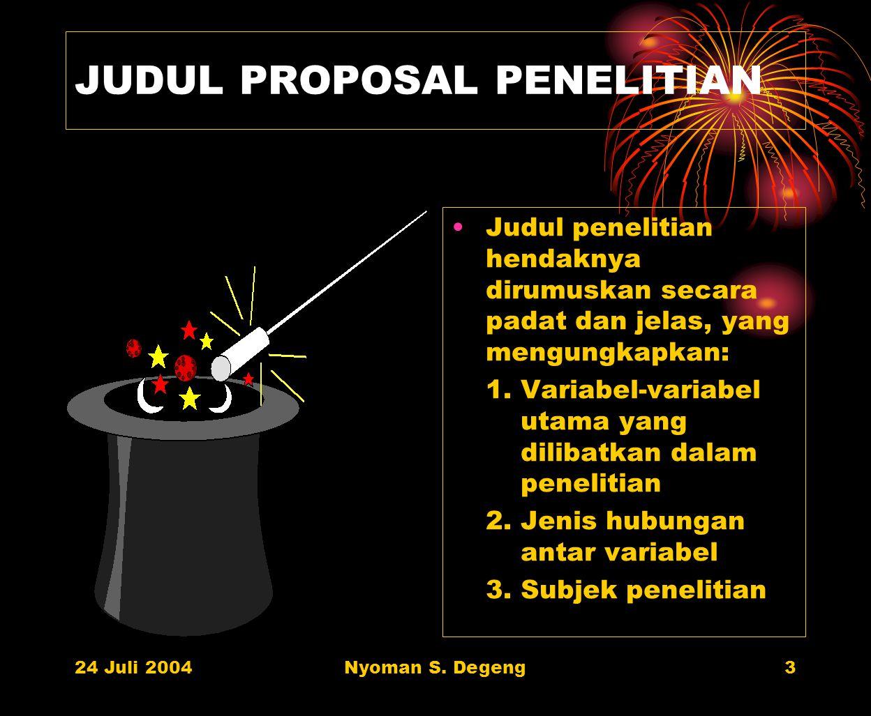 24 Juli 2004Nyoman S. Degeng2 KOMPONEN PROPOSAL PENELITIAN : Disain Eksperimental JUDUL PENELITIAN Masalah Penelitian Latar belakang masalah Rumusan m