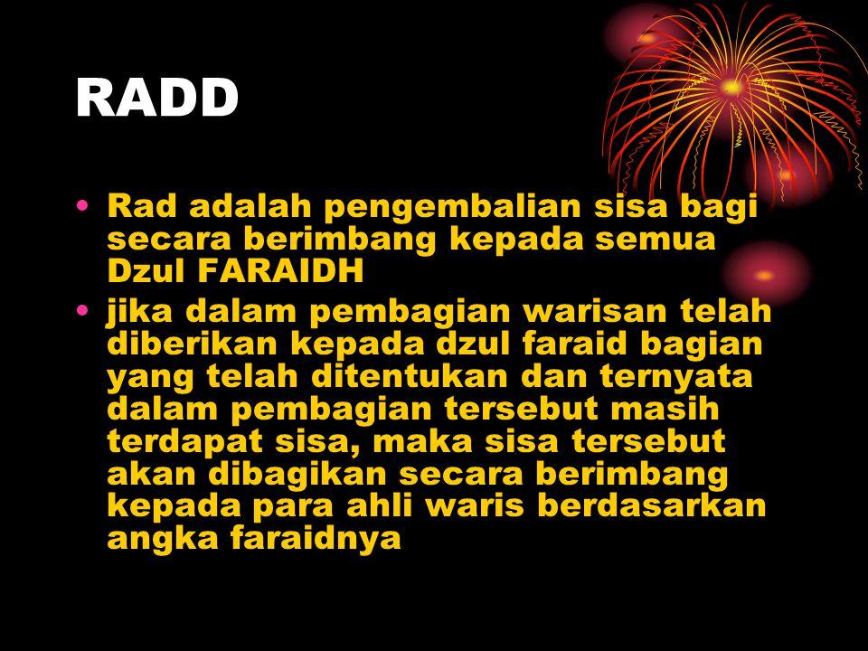 RADD Rad adalah pengembalian sisa bagi secara berimbang kepada semua Dzul FARAIDH jika dalam pembagian warisan telah diberikan kepada dzul faraid bagi
