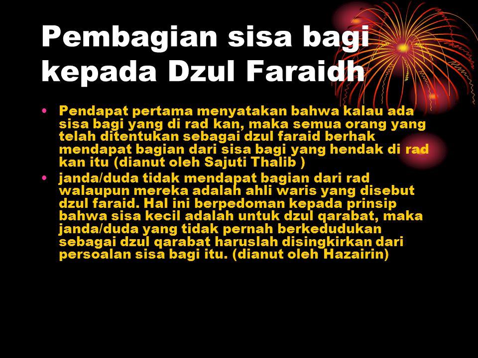 Pembagian sisa bagi kepada Dzul Faraidh Pendapat pertama menyatakan bahwa kalau ada sisa bagi yang di rad kan, maka semua orang yang telah ditentukan
