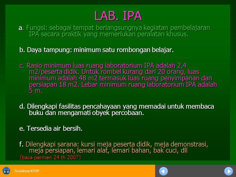 Sosialisasi KTSP LAB. IPA a. Fungsi: sebagai tempat berlangsungnya kegiatan pembelajaran IPA secara praktik yang memerlukan peralatan khusus. a. Fungs