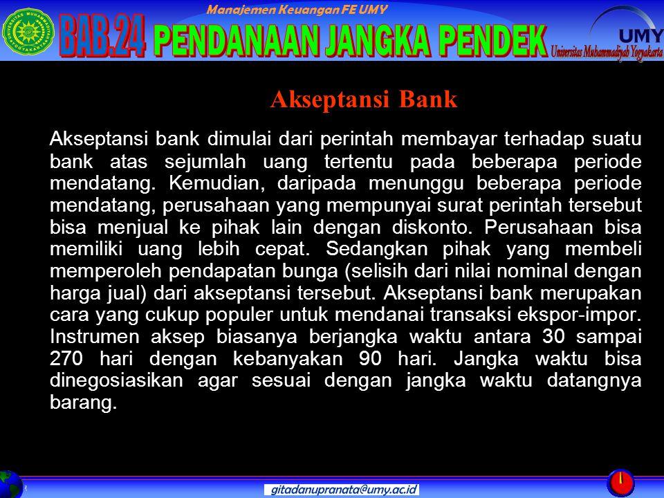 Manajemen Keuangan FE UMY Akseptansi bank dimulai dari perintah membayar terhadap suatu bank atas sejumlah uang tertentu pada beberapa periode mendatang.