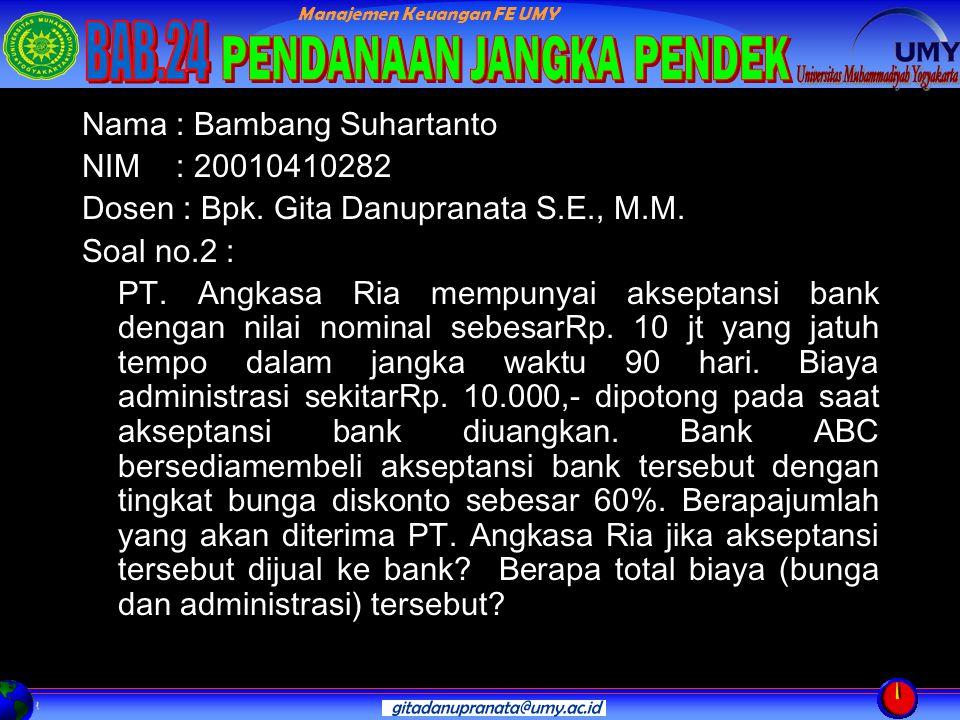 Manajemen Keuangan FE UMY Nama : Bambang Suhartanto NIM : 20010410282 Dosen : Bpk.