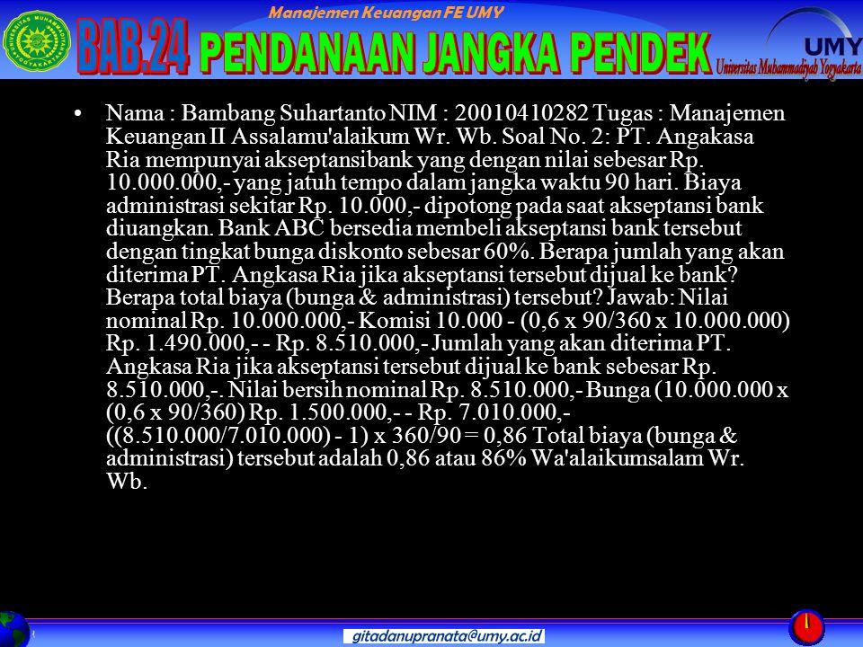 Manajemen Keuangan FE UMY Nama : Bambang Suhartanto NIM : 20010410282 Tugas : Manajemen Keuangan II Assalamu alaikum Wr.