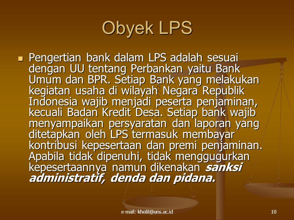 e-mail: kholil@uns.ac.id10 Obyek LPS Pengertian bank dalam LPS adalah sesuai dengan UU tentang Perbankan yaitu Bank Umum dan BPR.