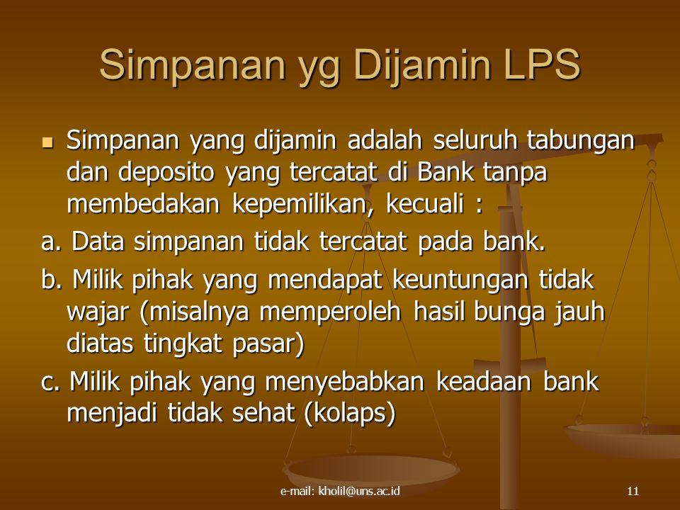 e-mail: kholil@uns.ac.id11 Simpanan yg Dijamin LPS Simpanan yang dijamin adalah seluruh tabungan dan deposito yang tercatat di Bank tanpa membedakan kepemilikan, kecuali : Simpanan yang dijamin adalah seluruh tabungan dan deposito yang tercatat di Bank tanpa membedakan kepemilikan, kecuali : a.