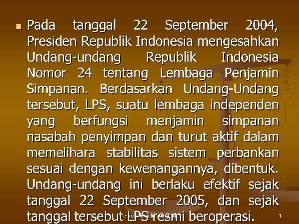 Pada tanggal 22 September 2004, Presiden Republik Indonesia mengesahkan Undang-undang Republik Indonesia Nomor 24 tentang Lembaga Penjamin Simpanan.