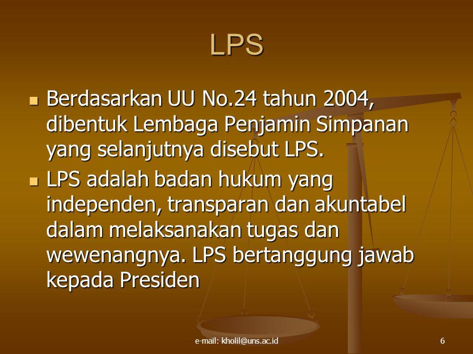 e-mail: kholil@uns.ac.id6 LPS Berdasarkan UU No.24 tahun 2004, dibentuk Lembaga Penjamin Simpanan yang selanjutnya disebut LPS.