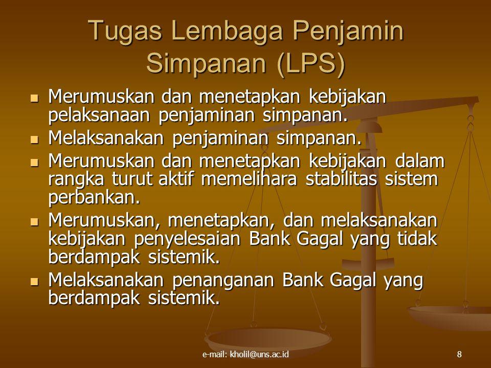 e-mail: kholil@uns.ac.id8 Tugas Lembaga Penjamin Simpanan (LPS) Merumuskan dan menetapkan kebijakan pelaksanaan penjaminan simpanan.