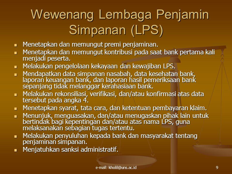 e-mail: kholil@uns.ac.id9 Wewenang Lembaga Penjamin Simpanan (LPS) Wewenang Lembaga Penjamin Simpanan (LPS) Menetapkan dan memungut premi penjaminan.