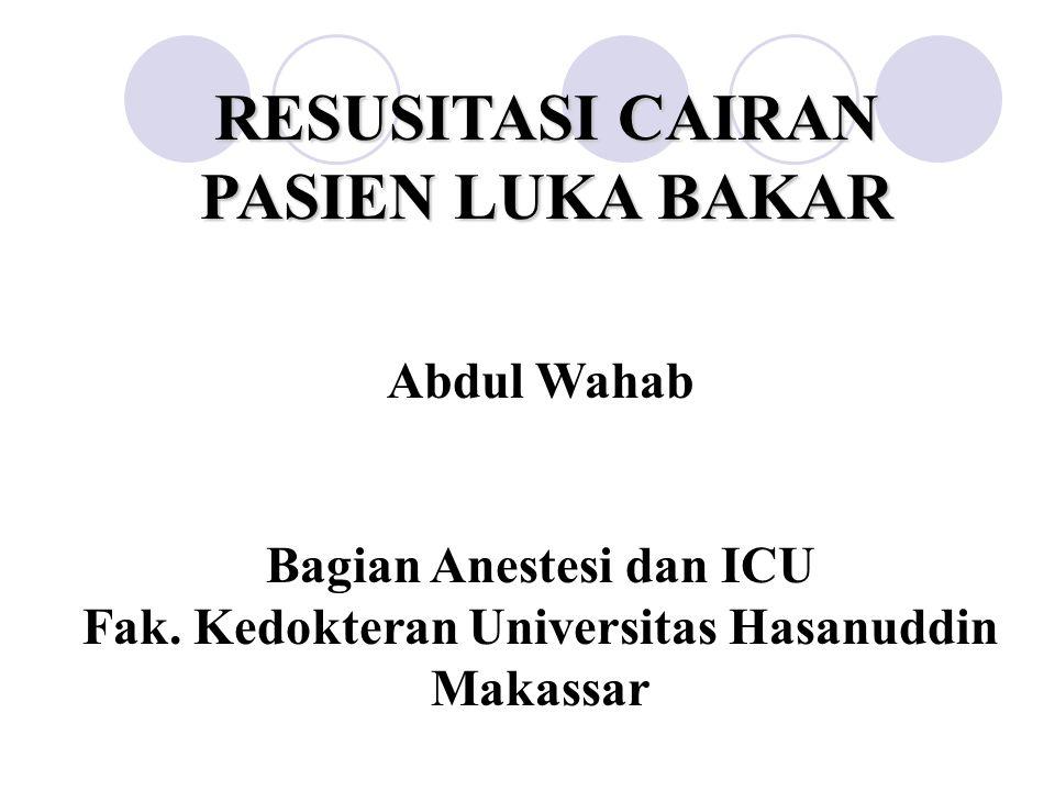RESUSITASI CAIRAN PASIEN LUKA BAKAR Abdul Wahab Bagian Anestesi dan ICU Fak. Kedokteran Universitas Hasanuddin Makassar