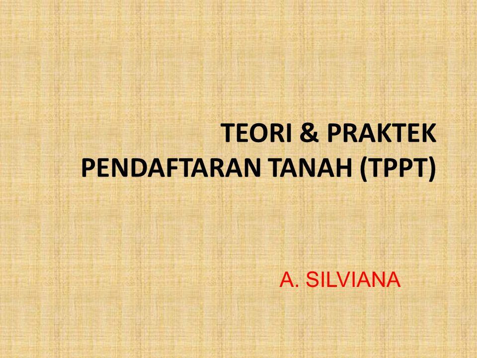 TEORI & PRAKTEK PENDAFTARAN TANAH (TPPT) A. SILVIANA