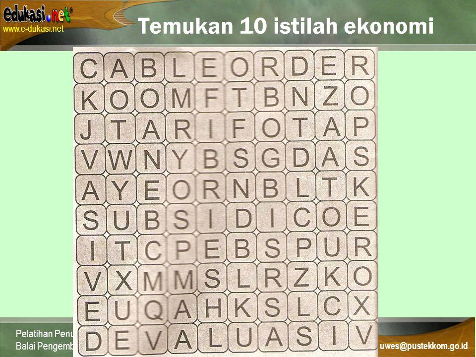 Contact: uwes@pustekkom.go.id www.e-dukasi.net uwes@pustekkom.go.id Pelatihan Penulisan Naskah Multimedia Pembelajaran Interaktif Balai Pengembangan Multimedia, Semarang, 24 Juni 2007 Temukan 10 istilah ekonomi