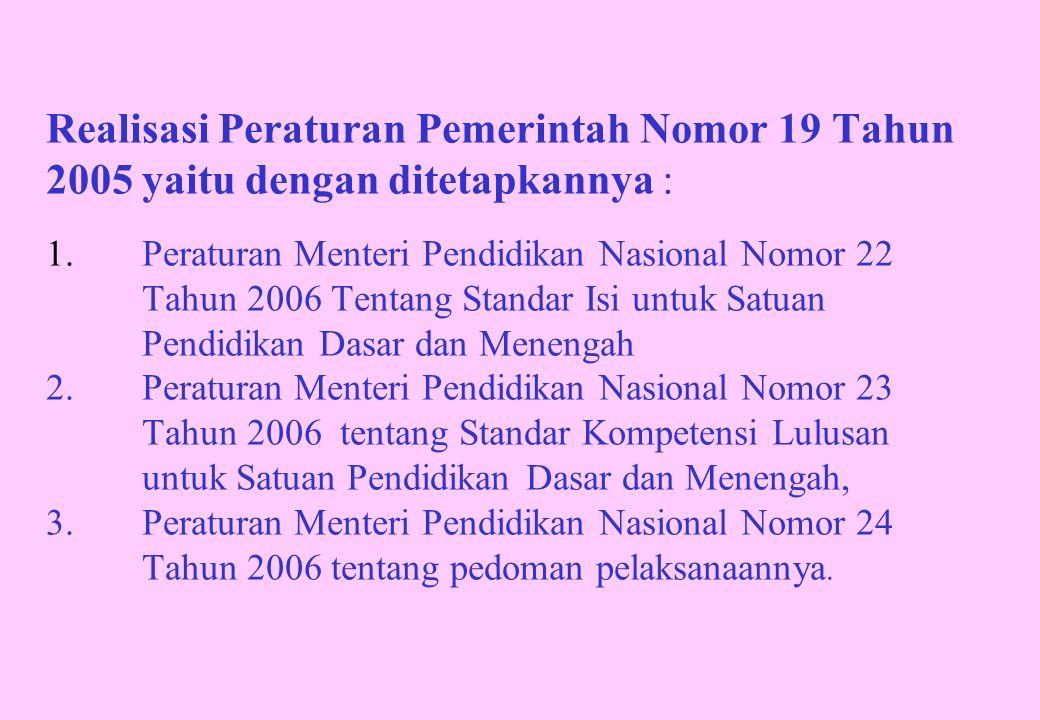 Realisasi Peraturan Pemerintah Nomor 19 Tahun 2005 yaitu dengan ditetapkannya : 1.
