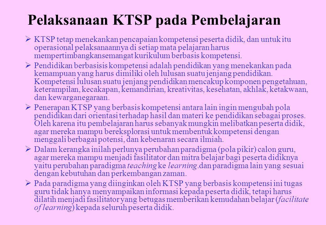 Pelaksanaan KTSP pada Pembelajaran  KTSP tetap menekankan pencapaian kompetensi peserta didik, dan untuk itu operasional pelaksanaannya di setiap mata pelajaran harus mempertimbangkansemangat kurikulum berbasis kompetensi.