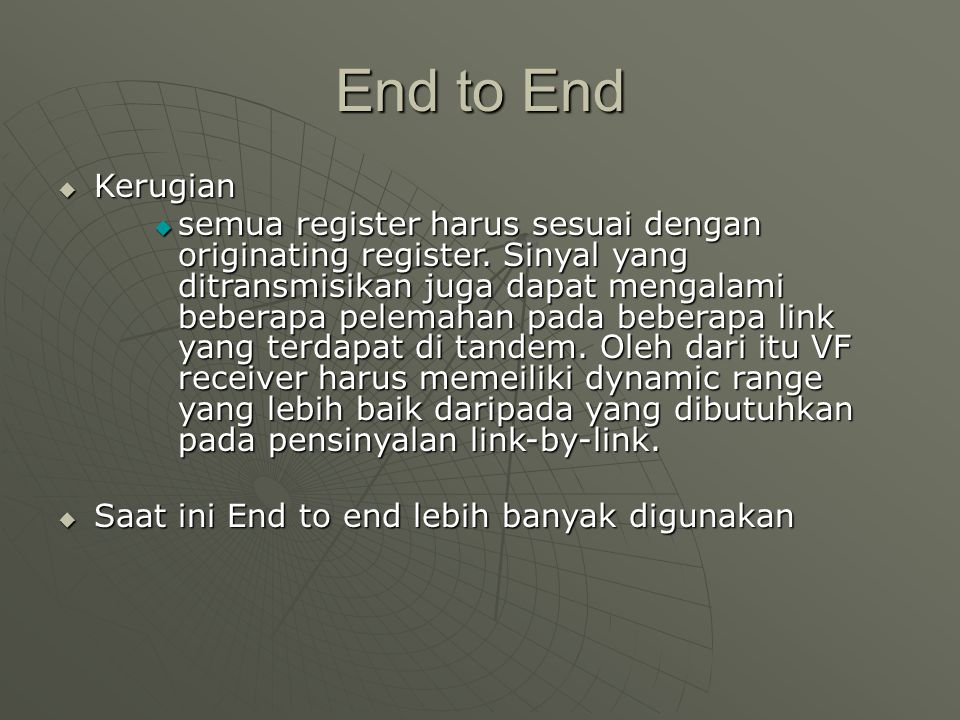 End to End  Kerugian  semua register harus sesuai dengan originating register. Sinyal yang ditransmisikan juga dapat mengalami beberapa pelemahan pa