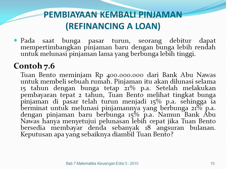 PEMBIAYAAN KEMBALI PINJAMAN (REFINANCING A LOAN) Pada saat bunga pasar turun, seorang debitur dapat mempertimbangkan pinjaman baru dengan bunga lebih