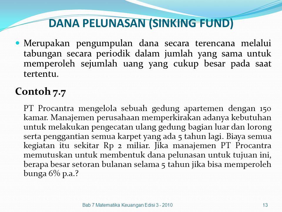 DANA PELUNASAN (SINKING FUND) Merupakan pengumpulan dana secara terencana melalui tabungan secara periodik dalam jumlah yang sama untuk memperoleh sej
