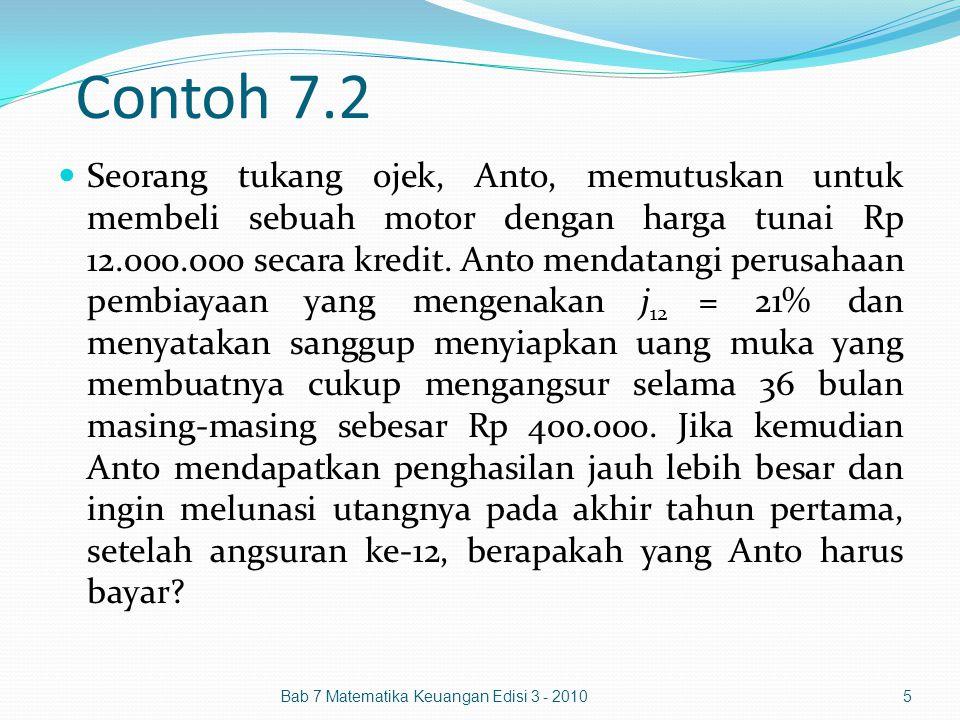 Contoh 7.2 Seorang tukang ojek, Anto, memutuskan untuk membeli sebuah motor dengan harga tunai Rp 12.000.000 secara kredit. Anto mendatangi perusahaan