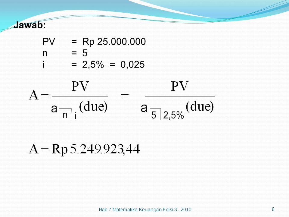 Jawab: PV= Rp 25.000.000 n= 5 i= 2,5% = 0,025 Bab 7 Matematika Keuangan Edisi 3 - 2010 8