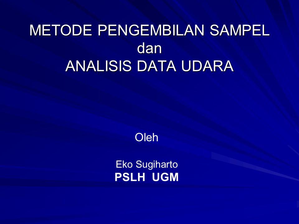 METODE PENGEMBILAN SAMPEL dan ANALISIS DATA UDARA Oleh Eko Sugiharto PSLH UGM