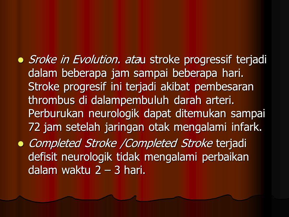 Sroke in Evolution. atau stroke progressif terjadi dalam beberapa jam sampai beberapa hari. Stroke progresif ini terjadi akibat pembesaran thrombus di