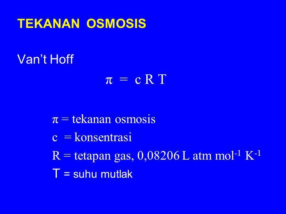 TEKANAN OSMOSIS Van't Hoff π = c R T π = tekanan osmosis c = konsentrasi R = tetapan gas, 0,08206 L atm mol -1 K -1 T = suhu mutlak
