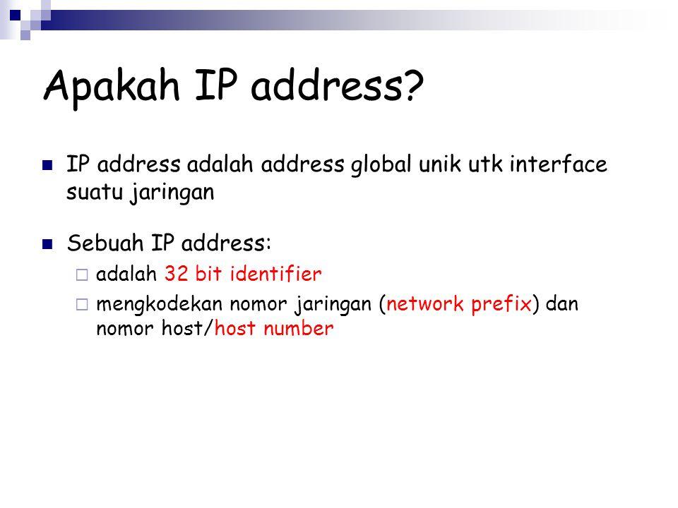 Apakah IP address? IP address adalah address global unik utk interface suatu jaringan Sebuah IP address:  adalah 32 bit identifier  mengkodekan nomo