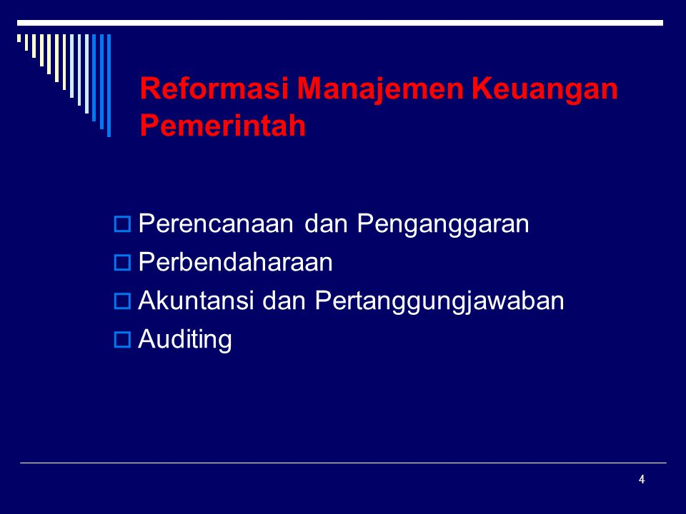4 Reformasi Manajemen Keuangan Pemerintah  Perencanaan dan Penganggaran  Perbendaharaan  Akuntansi dan Pertanggungjawaban  Auditing