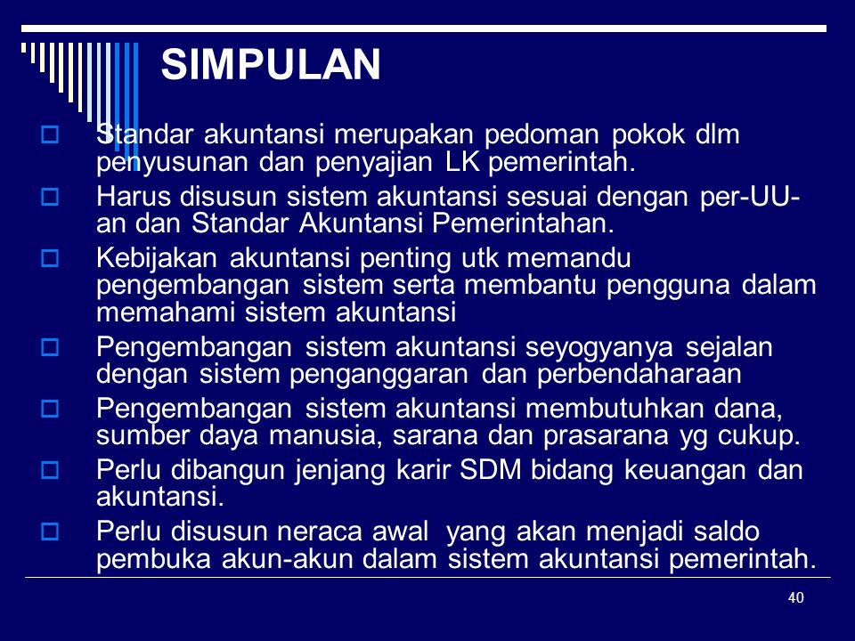40 SIMPULAN  Standar akuntansi merupakan pedoman pokok dlm penyusunan dan penyajian LK pemerintah.