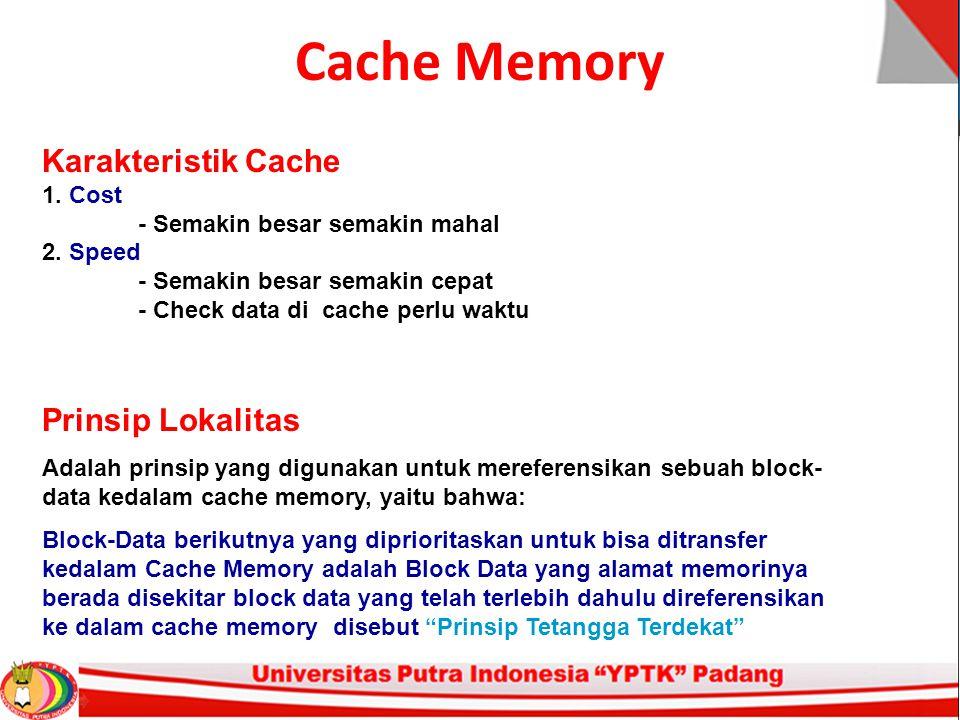 Cache Memory Karakteristik Cache 1. Cost - Semakin besar semakin mahal 2. Speed - Semakin besar semakin cepat - Check data di cache perlu waktu Prinsi