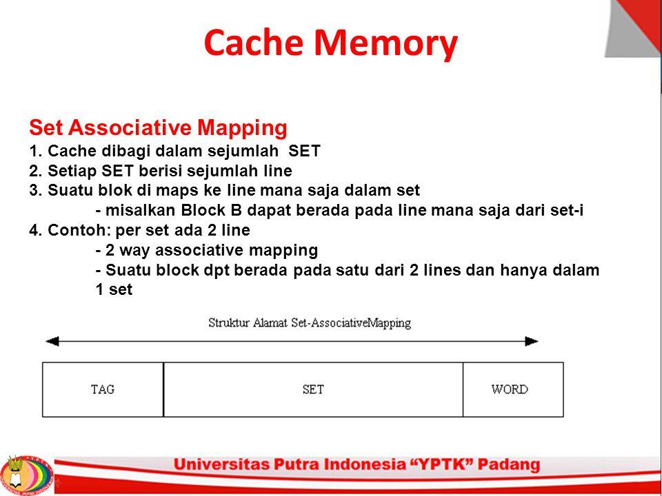 Cache Memory Set Associative Mapping 1. Cache dibagi dalam sejumlah SET 2. Setiap SET berisi sejumlah line 3. Suatu blok di maps ke line mana saja dal
