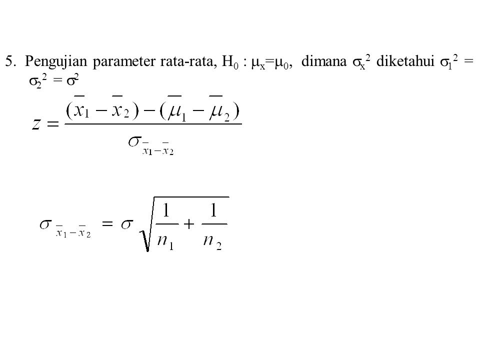 5. Pengujian parameter rata-rata, H 0 :  x =  0, dimana  x 2 diketahui  1 2 =  2 2 =  2