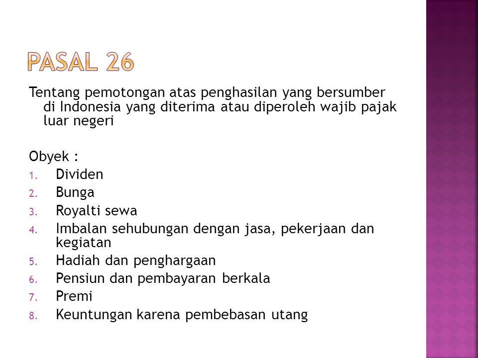 Tentang pemotongan atas penghasilan yang bersumber di Indonesia yang diterima atau diperoleh wajib pajak luar negeri Obyek : 1.