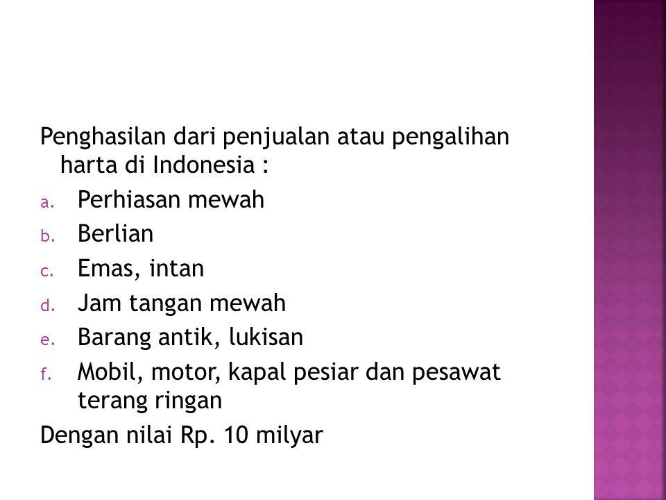 Penghasilan dari penjualan atau pengalihan harta di Indonesia : a.