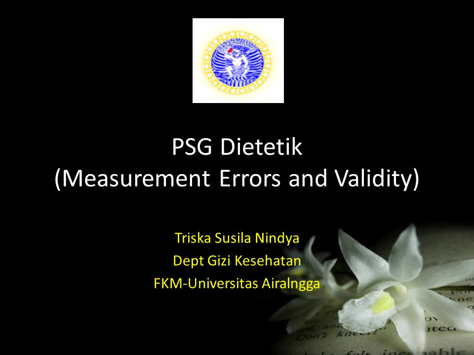 PSG Dietetik (Measurement Errors and Validity) Triska Susila Nindya Dept Gizi Kesehatan FKM-Universitas Airalngga