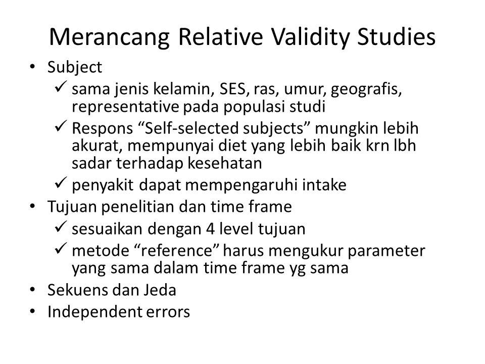 """Merancang Relative Validity Studies Subject sama jenis kelamin, SES, ras, umur, geografis, representative pada populasi studi Respons """"Self-selected s"""