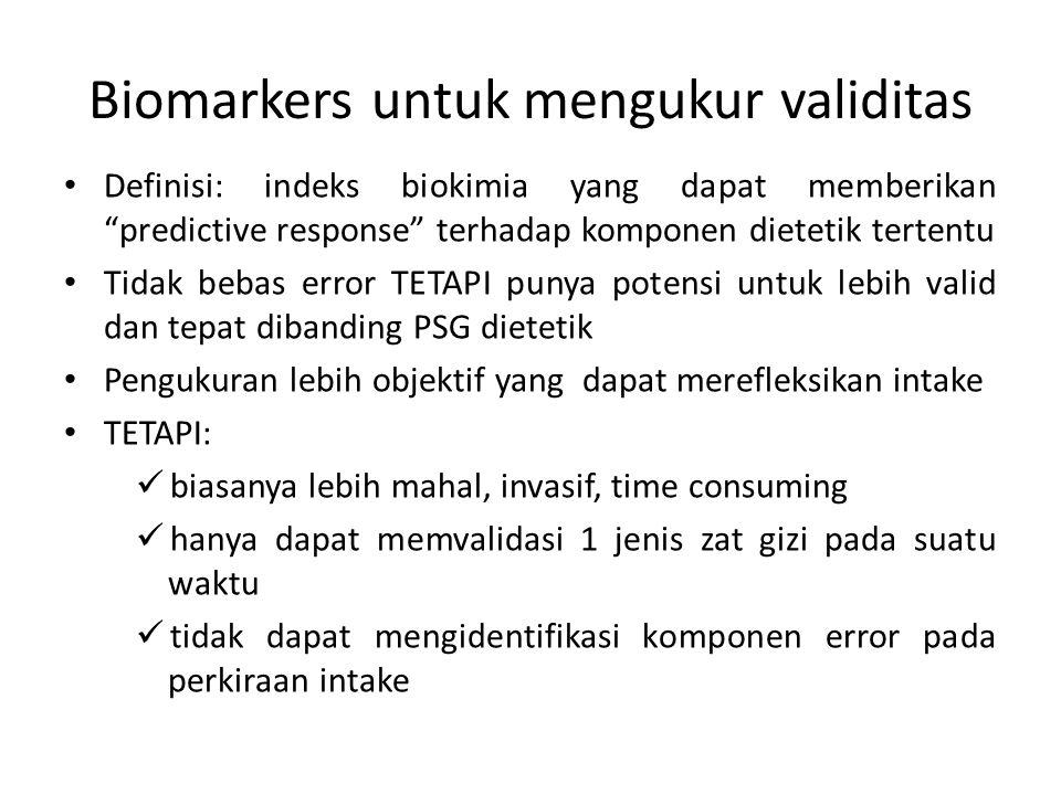 """Biomarkers untuk mengukur validitas Definisi: indeks biokimia yang dapat memberikan """"predictive response"""" terhadap komponen dietetik tertentu Tidak be"""