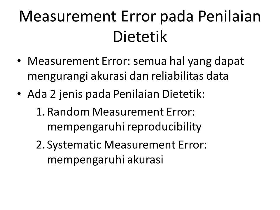 Measurement Error pada Penilaian Dietetik Measurement Error: semua hal yang dapat mengurangi akurasi dan reliabilitas data Ada 2 jenis pada Penilaian
