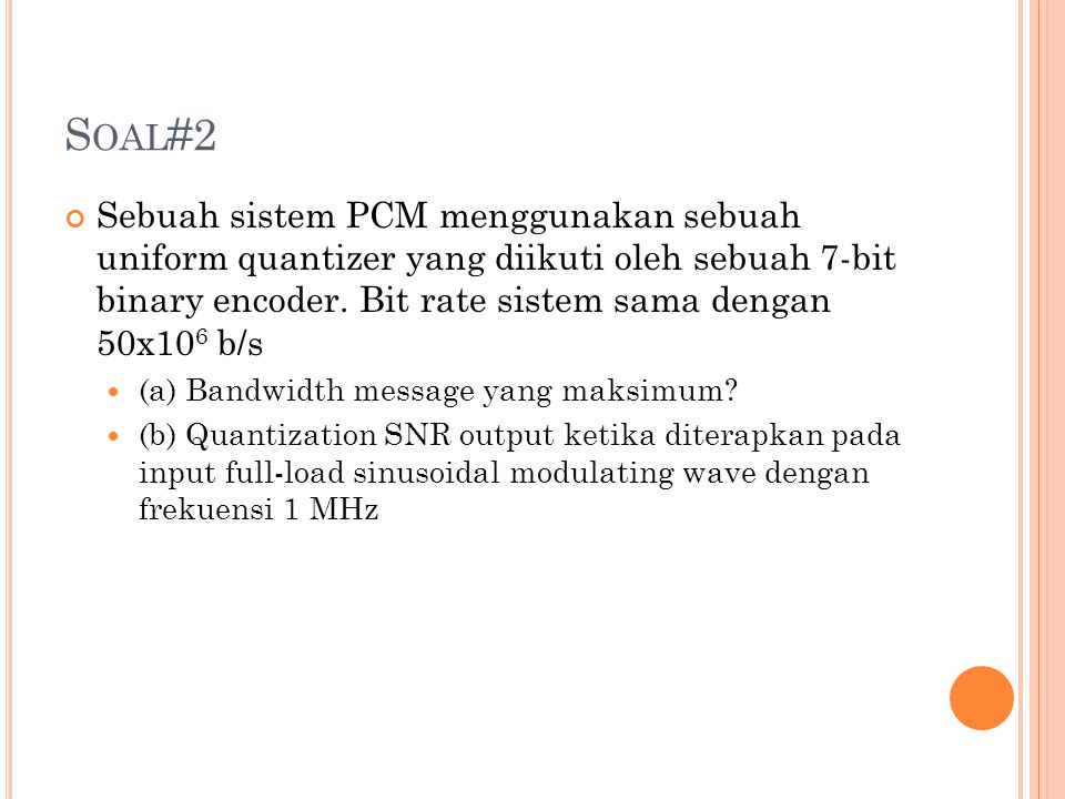 S OAL #2 Sebuah sistem PCM menggunakan sebuah uniform quantizer yang diikuti oleh sebuah 7-bit binary encoder.