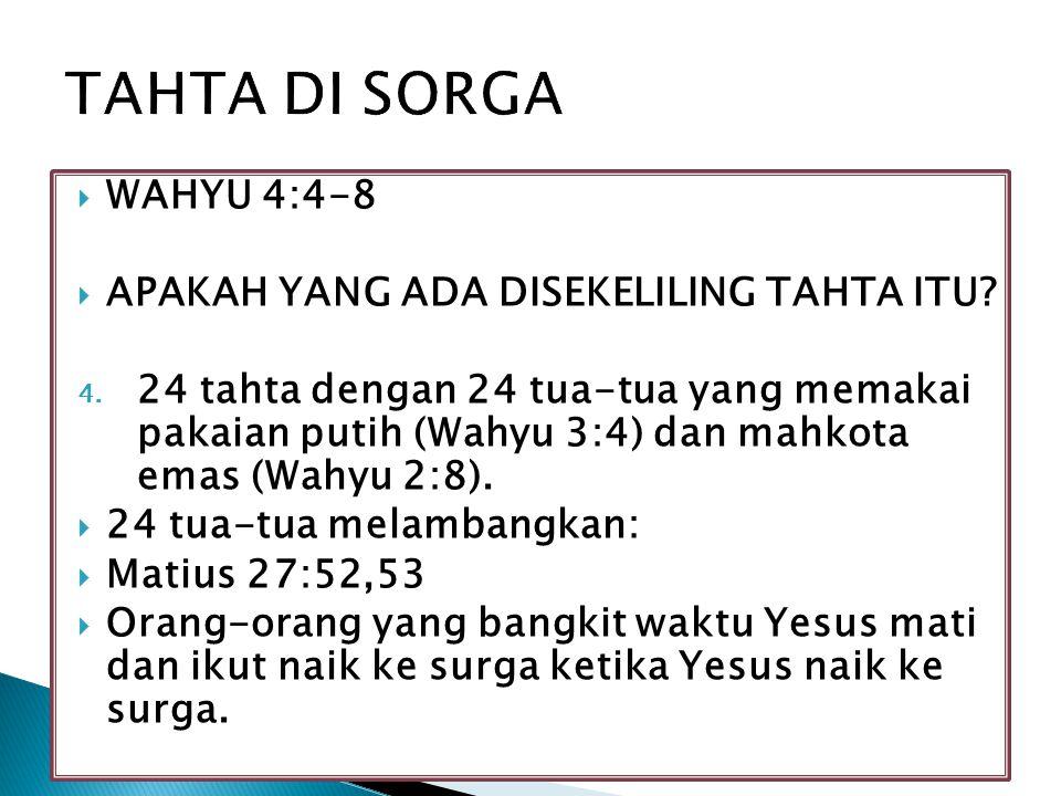  WAHYU 4:4-8  APAKAH YANG ADA DISEKELILING TAHTA ITU? 4. 24 tahta dengan 24 tua-tua yang memakai pakaian putih (Wahyu 3:4) dan mahkota emas (Wahyu 2