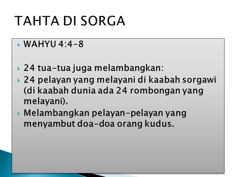  WAHYU 4:4-8  24 tua-tua juga melambangkan:  24 pelayan yang melayani di kaabah sorgawi (di kaabah dunia ada 24 rombongan yang melayani).  Melamba