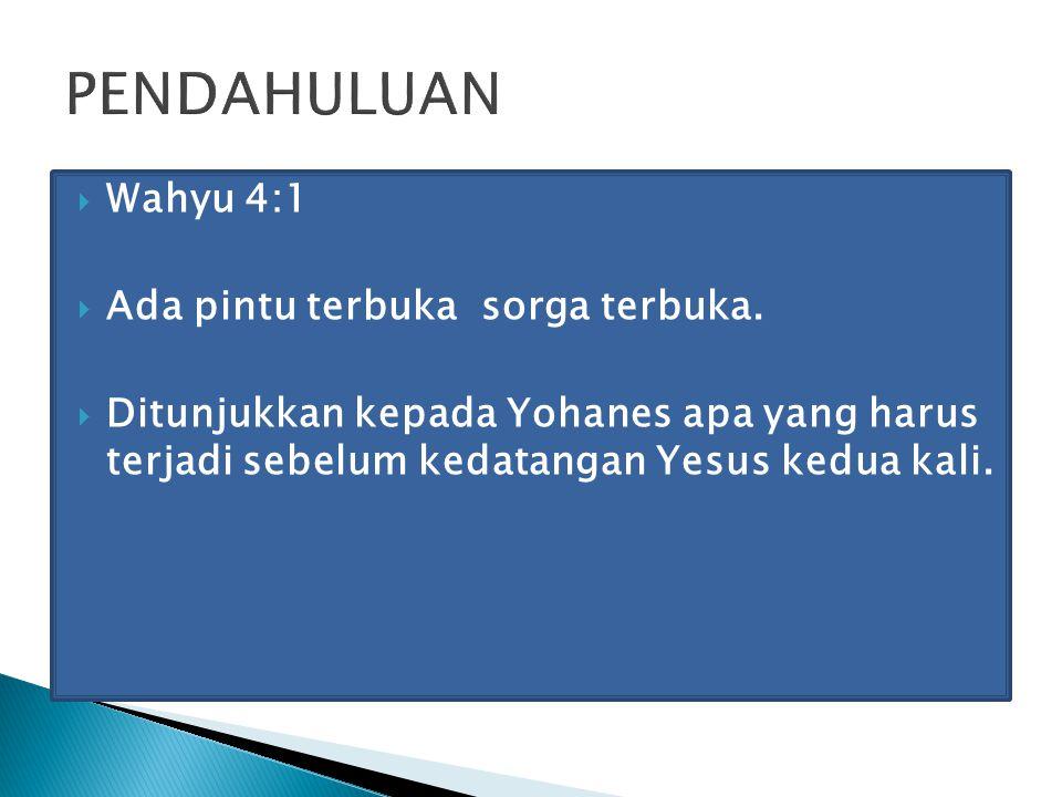  Wahyu 4:1  Ada pintu terbuka sorga terbuka.  Ditunjukkan kepada Yohanes apa yang harus terjadi sebelum kedatangan Yesus kedua kali.