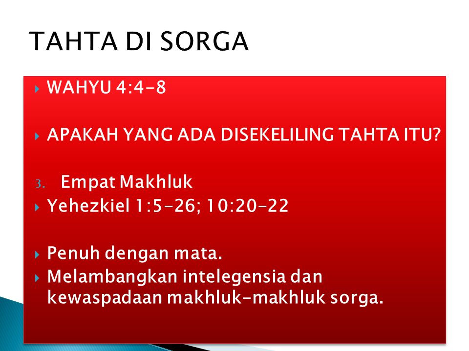  WAHYU 4:4-8  APAKAH YANG ADA DISEKELILING TAHTA ITU? 3. Empat Makhluk  Yehezkiel 1:5-26; 10:20-22  Penuh dengan mata.  Melambangkan intelegensia