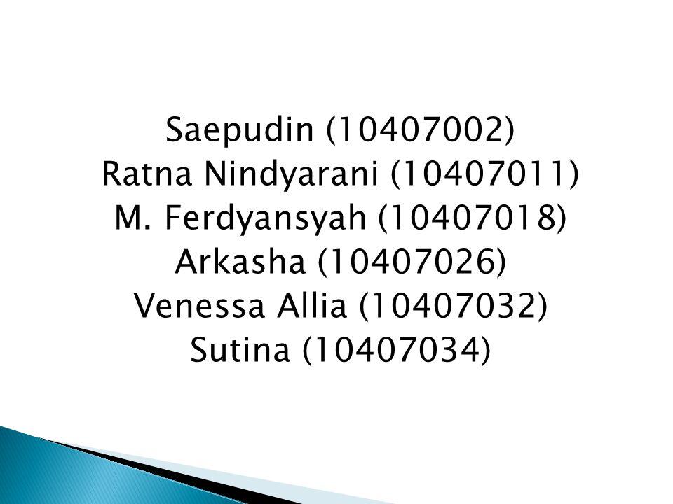 Saepudin (10407002) Ratna Nindyarani (10407011) M. Ferdyansyah (10407018) Arkasha (10407026) Venessa Allia (10407032) Sutina (10407034)